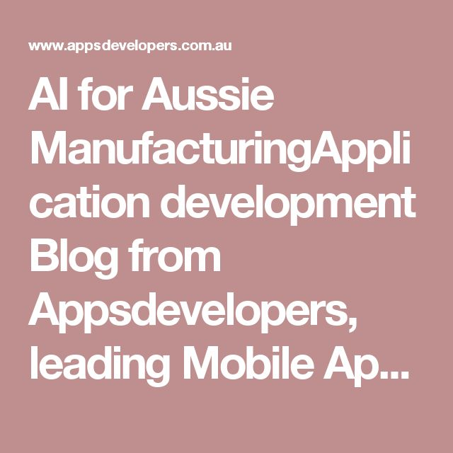 AI for Aussie ManufacturingApplication development Blog from Appsdevelopers, leading Mobile App Company