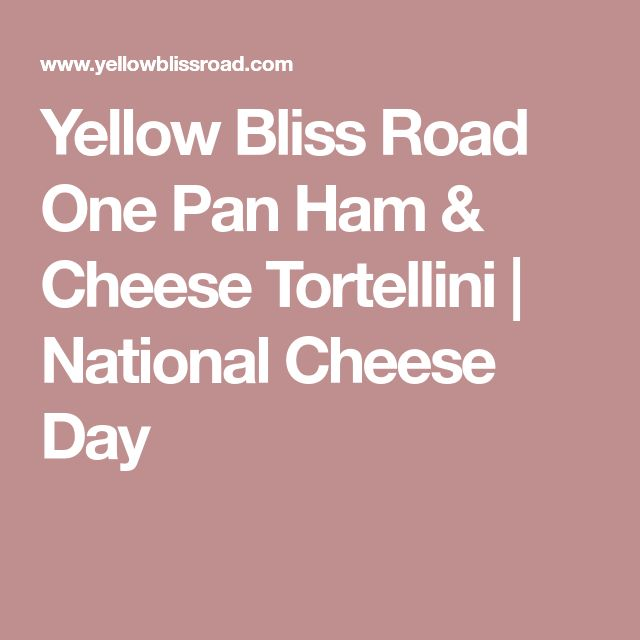 Yellow Bliss Road One Pan Ham & Cheese Tortellini | National Cheese Day