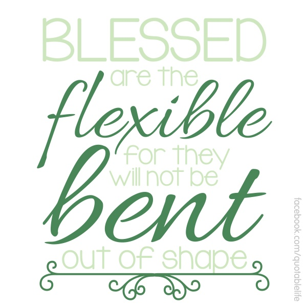 Blessed Are The Flexible | Words, Favorite quotes