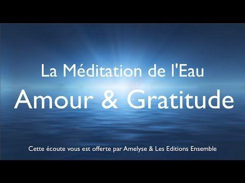 """La Méditation de l'Eau """"Amour et Gratitude"""" - Amelyse - YouTube"""