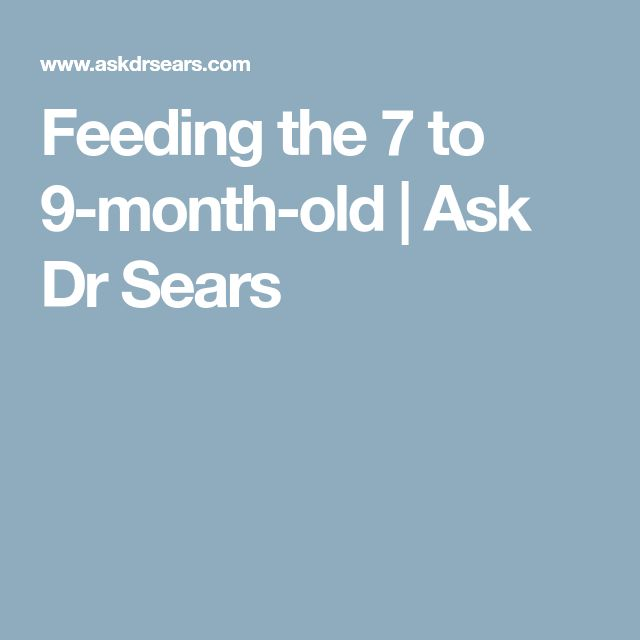 Feeding the 7 to 9-month-old   Ask Dr Sears