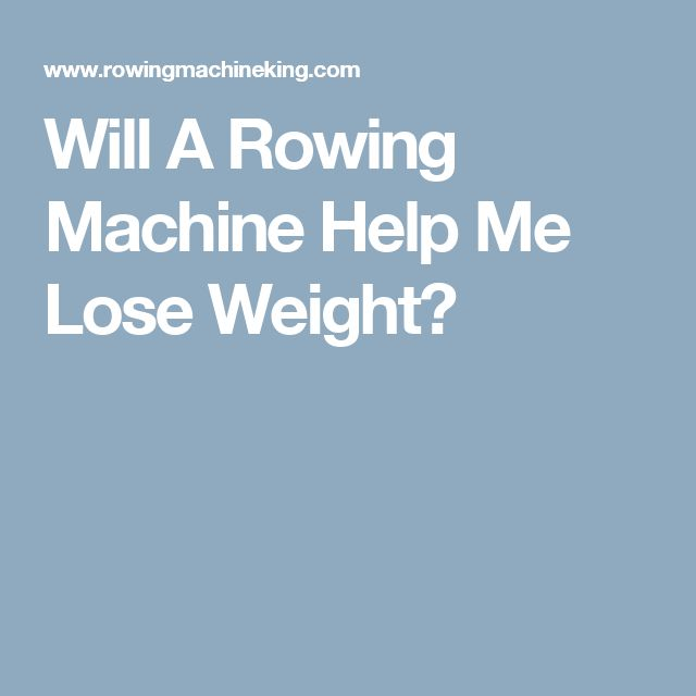 Will A Rowing Machine Help Me Lose Weight?
