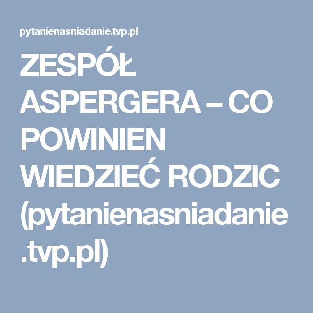 ZESPÓŁ ASPERGERA – CO POWINIEN WIEDZIEĆ RODZIC (pytanienasniadanie.tvp.pl)