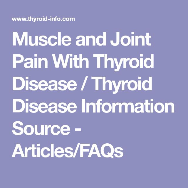 Muscle and Joint Pain With Thyroid Disease / Thyroid Disease Information Source - Articles/FAQs