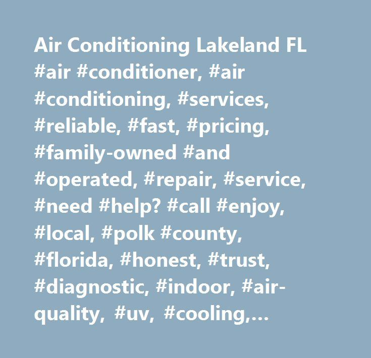 Air Conditioning Lakeland FL #air #conditioner, #air #conditioning, #services, #reliable, #fast, #pricing, #family-owned #and #operated, #repair, #service, #need #help? #call #enjoy, #local, #polk #county, #florida, #honest, #trust, #diagnostic, #indoor, #air-quality, #uv, #cooling, #heating, #testimonials, #review, #angie's #list, #top-rated, #lakeland, #auburndale, #eagle #lake, #winter #haven, #polk #city, #kathleen, #polk #city, #mulberry, #bartow, #davenport, #haines #city, #dundee…