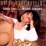 Watch What Happens When Laura Fygi Meets Michel Legrand [CD], 04005865