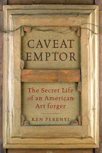 Caveat Emptor: The Secret Life of an American Art Forger by Ken Perenyi, http://www.amazon.com/dp/1605983608/ref=cm_sw_r_pi_dp_KO1mrb03KRFGM