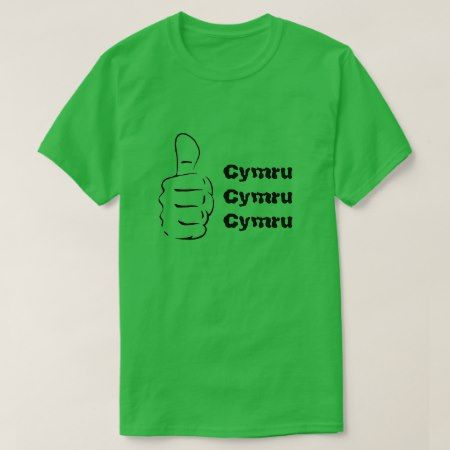 Thumbs up and Cymru three times T-Shirt - tap, personalize, buy right now!