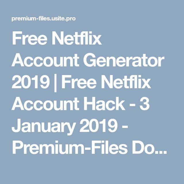 Free Netflix Account Generator 2019   Free Netflix Account Hack - 3