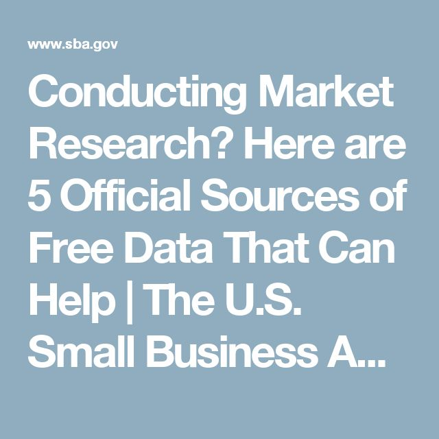 Conducting Market Research? Here are 5 Official Sources of Free Data That Can Help | The U.S. Small Business Administration | SBA.gov