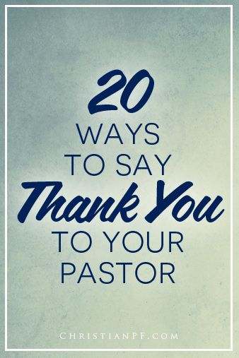 20 ways to say thank you to your pastor  http://seedtime.com/how-to-say-thank-you-to-a-pastor-great-ways/...What if I suggested a vocation that may be as tough - if not tougher - than the list above?  The job that I'm referring to is that of a pastor.  Really, a pastor?  Absolutely!  I would imagine that after making such a bold assertion, the average reaction that I would get might be scoffing, and possibly even laughter.