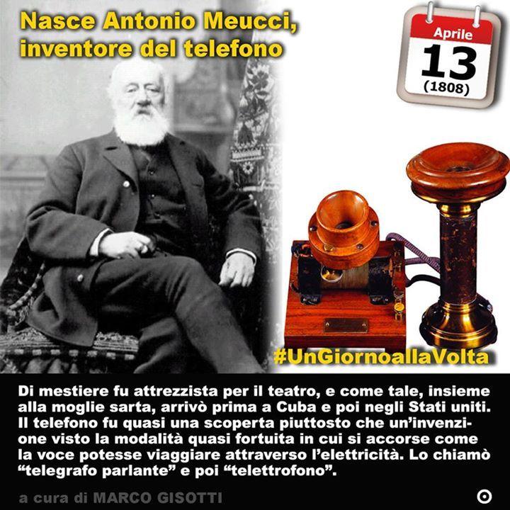 13 aprile 1808: Nasce Antonio Meucci inventore del telefono  Immaginate di aver inventato (e brevettato) le bevande gassate a base di frutta e vitamine. Oppure un modo nuovo per la fabbricazione delle candele steariche. Quelle belle candele bianche che usiamo quando manca la corrente a casa. Chissà se il vostro nome sarebbe rimasto altrettanto famoso che se aveste inventato il telefono? Perché quando uno è inventore è inventore. Sempre. Antonio Meucci inventò tutte e tre queste cose e non…