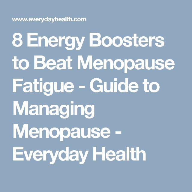 8 Energy Boosters to Beat Menopause Fatigue - Guide to Managing Menopause - Everyday Health