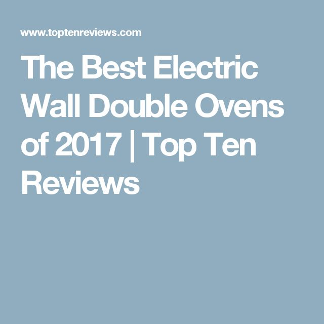 The Best Electric Wall Double Ovens of 2017 | Top Ten Reviews
