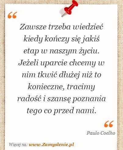 Cytat: Zawsze trzeba wiedzieć kiedy kończy się jakiś etap w naszym... - Zamyslenie.pl