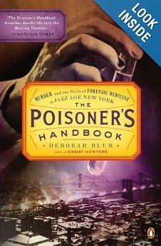 The Poisoner's Handbook: Murder and the Birth of Forensic Medicine in Jazz Age New York: Deborah Blum