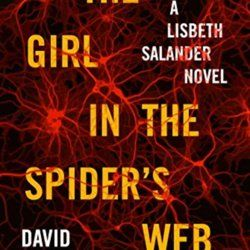 The Girl in the Spider's Web: A Lisbeth Salander novel, continuing Stieg Larsson's Millennium Series by David Lagercrantz.