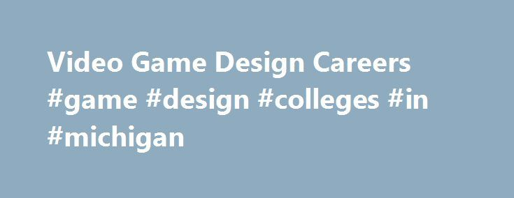 Video Game Design Careers #game #design #colleges #in #michigan http://sweden.remmont.com/video-game-design-careers-game-design-colleges-in-michigan/  # What Is Video Game Design? For anyone that loves and lives to play video games, video game design can be a dream job. Video game design refers to planning, designing, and creating video games. Video game designers will often work closely with other members of a team to create video games for computers and video game consoles. Designing video…