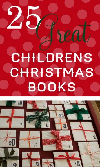 25 Great Childrens Christmas Books--Great idea for using Christmas stories as an advent calendar. Wish I had read this years ago!!!