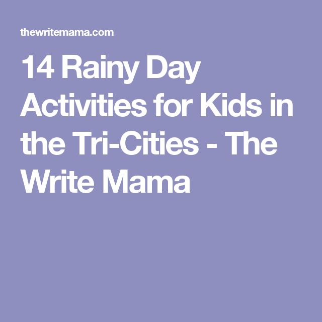 14 Rainy Day Activities for Kids in the Tri-Cities - The Write Mama