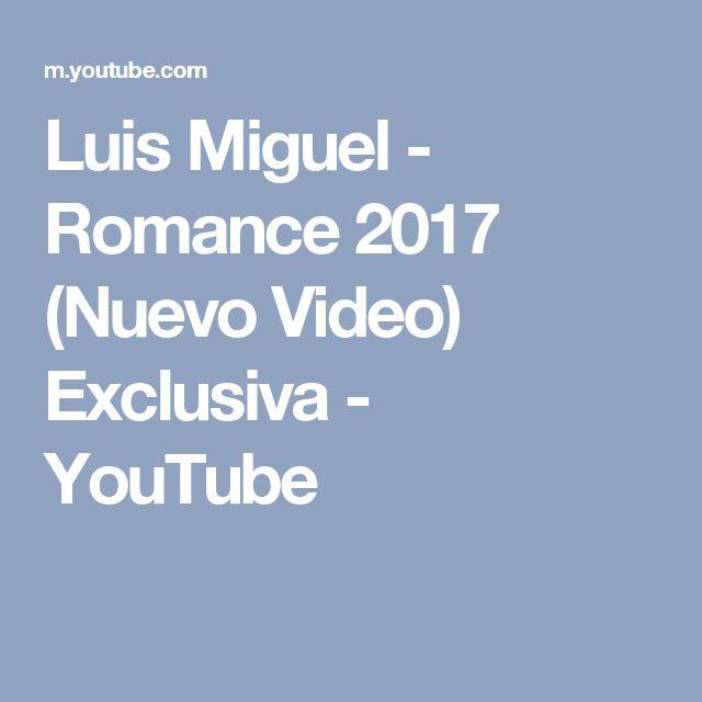 Luis Miguel - Romance 2017 (Nuevo Video) Exclusiva - YouTube
