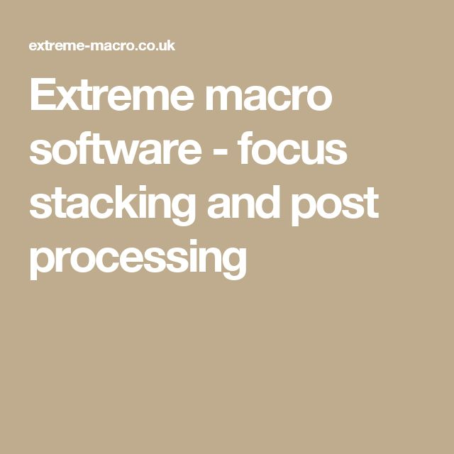 Extreme macro software - focus stacking and post processing