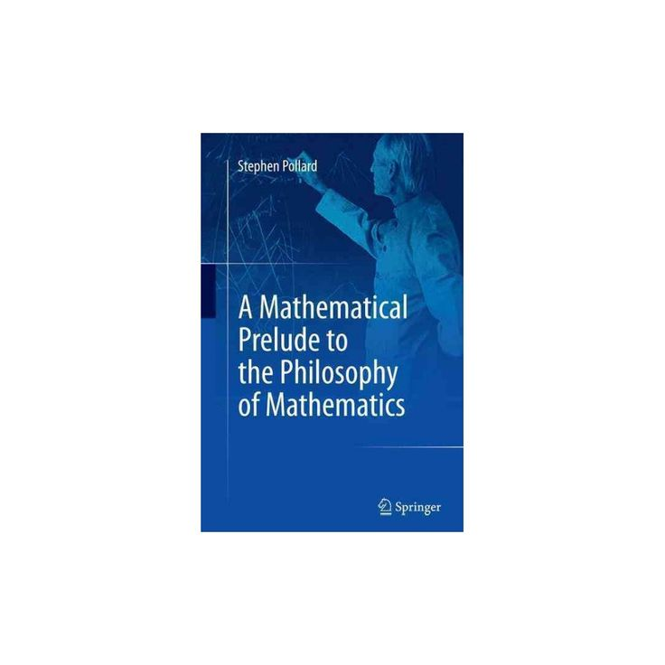 Mathematical Prelude to the Philosophy of Mathematics (Reprint) (Paperback) (Stephen Pollard)