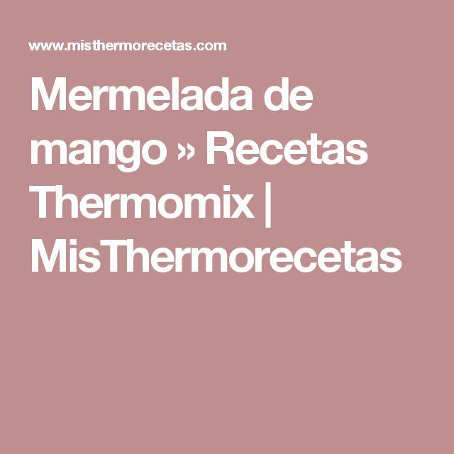 Mermelada de mango » Recetas Thermomix   MisThermorecetas