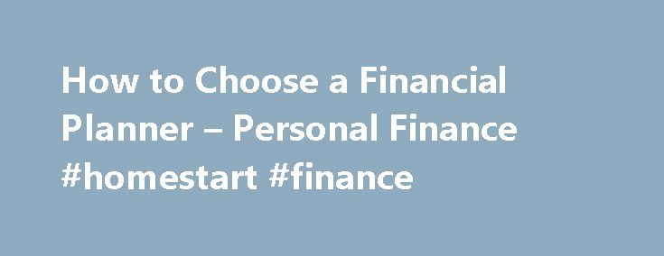 How to Choose a Financial Planner – Personal Finance #homestart #finance http://finance.remmont.com/how-to-choose-a-financial-planner-personal-finance-homestart-finance/  #finance advisor # How to Choose a Financial Planner Tips Look for a financial adviser who is a certified financial planner (CFP). They're licensed and regulated, plus take mandatory classes on different aspects of financial planning. Consider the planner's pay structure. A planner who earns money based on commission rather…