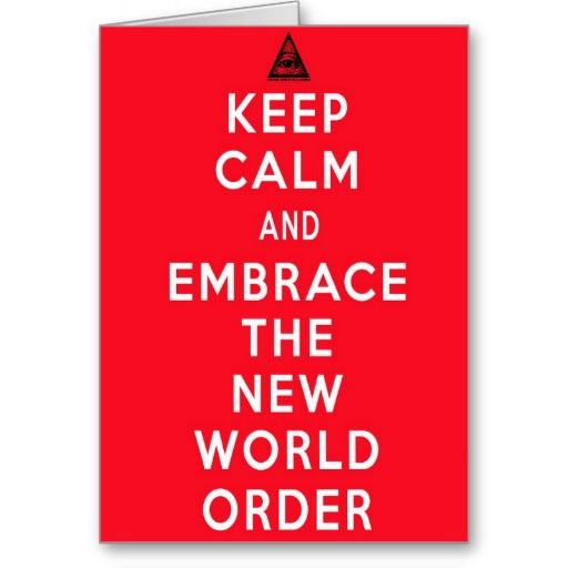 """Keep Calm and Embrace The New World Order Greeting Card. illuminati """"New World Order"""" NWO """"Keep Calm and"""" Lucifer """"all seeing eye"""" """"New Secular Order"""" """"One World Government"""" Occult """"Secret Society"""" Funny greeting card. Dark humor / humour."""