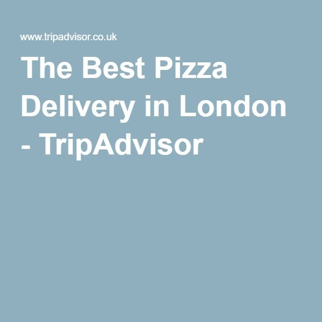The Best Pizza Delivery in London - TripAdvisor