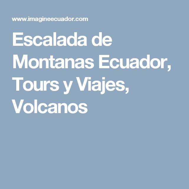 Escalada de Montanas Ecuador, Tours y Viajes, Volcanos