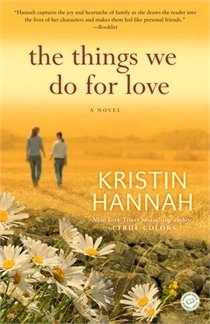 The Things We Do For Love: A Novel  by Kristin Hannah