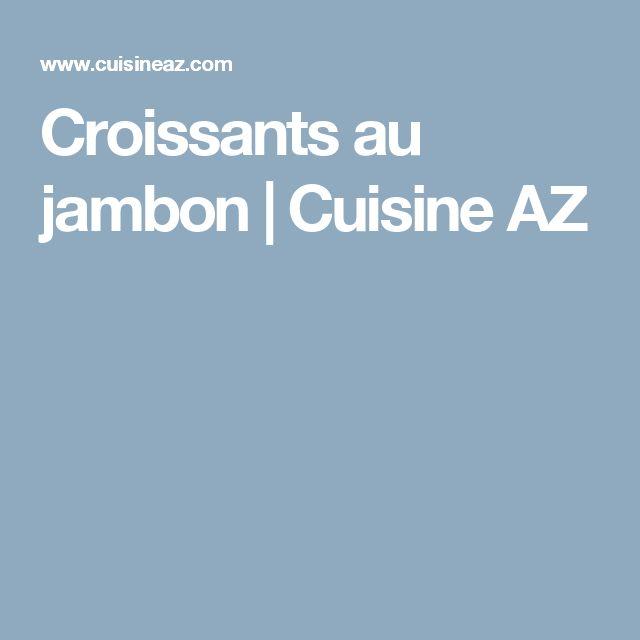 Croissants au jambon | Cuisine AZ