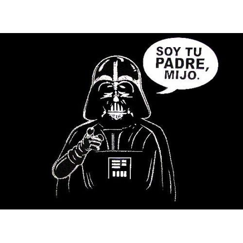 "This one is really funny because Darth Vader is saying ""mijo"". :-)"