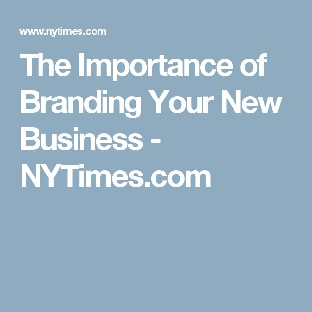 The Importance of Branding Your New Business - NYTimes.com