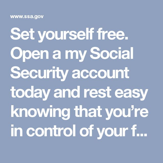 Set yourself free. Open a my Social Security account today and rest easy knowing that you're in control of your future.  Sign In or Create an Account