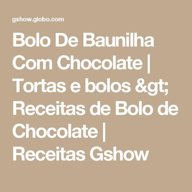 Bolo De Baunilha Com Chocolate | Tortas e bolos > Receitas de Bolo de Chocolate | Receitas Gshow
