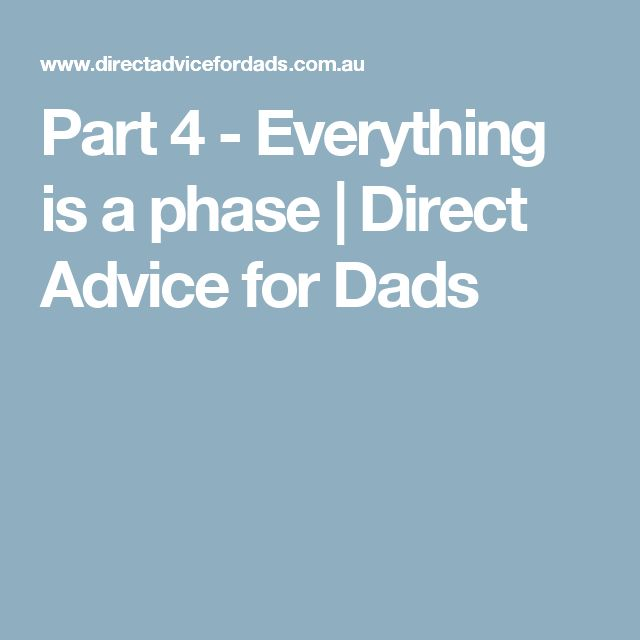 Part 4 - Everything is a phase | Direct Advice for Dads