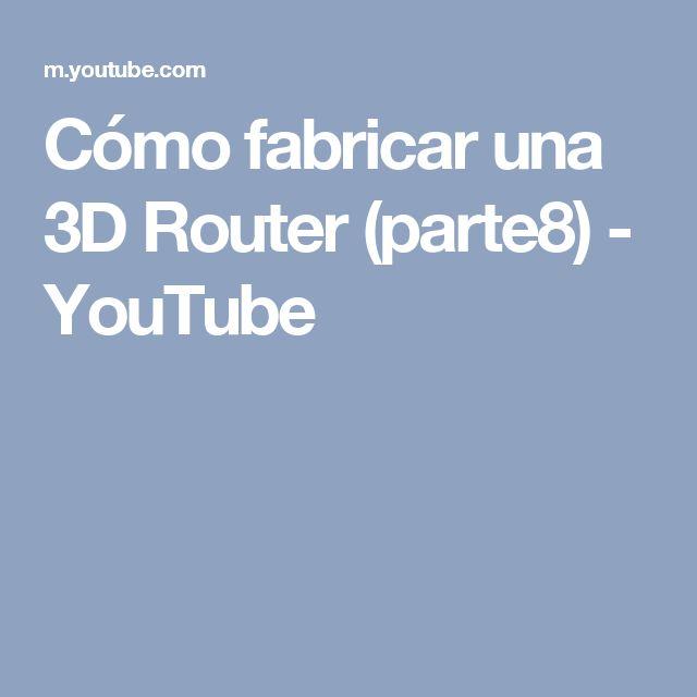Cómo fabricar una 3D Router (parte8) - YouTube