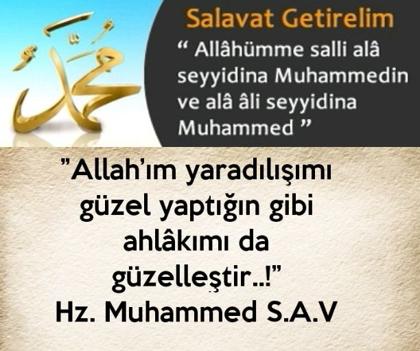 """""""Allah'ım yaradılışımı güzel yaptığın gibi ahlâkımı da güzelleştir..!"""" Hz. Muhammed S.A.V"""