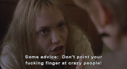 """Some advice"" Don't Point your f'ing finger at #crazy people!""   Girl Interupted"