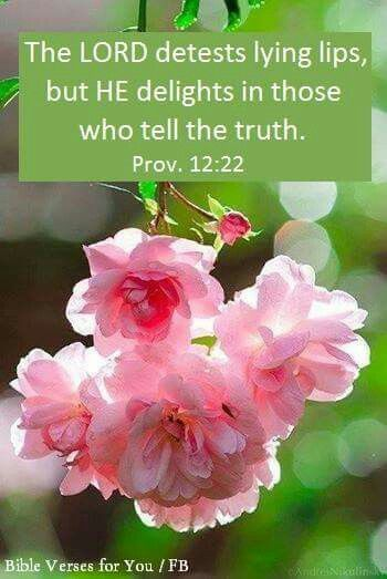 """""""The Lord detests lying lips, but he delights in those who tell the truth."""" Proverbs 12:22"""