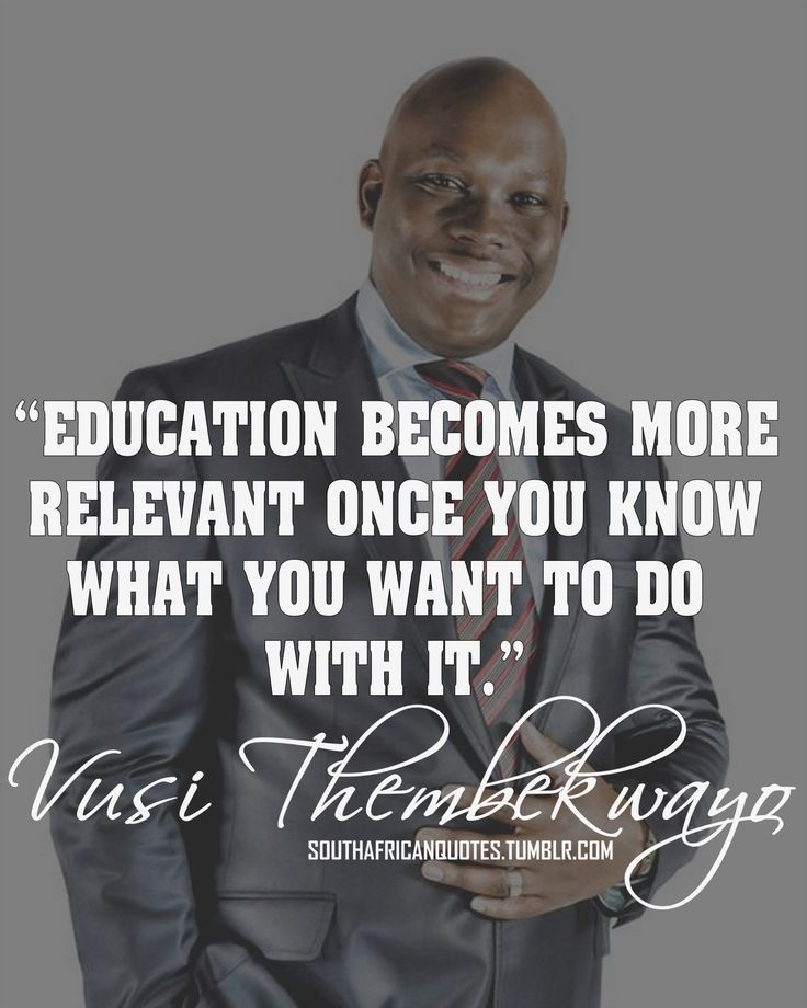 """Quote Vusi Thembekwayo. """"Education more relevant"""