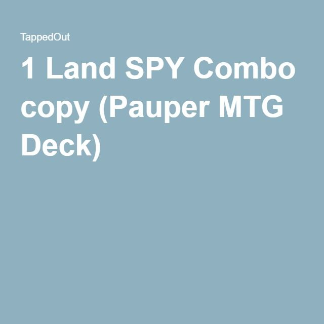1 Land SPY Combo copy (Pauper MTG Deck)