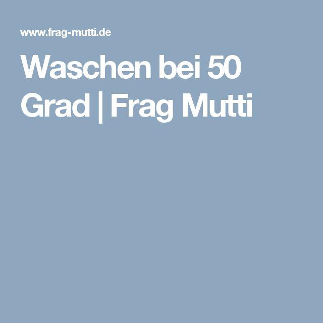 Waschen bei 50 Grad | Frag Mutti