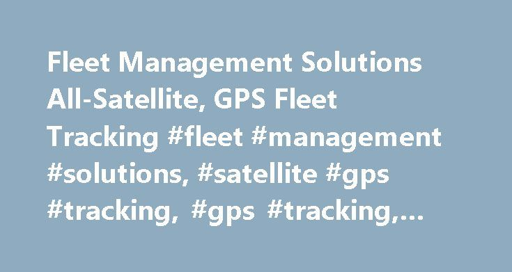Fleet Management Solutions All-Satellite, GPS Fleet Tracking #fleet #management #solutions, #satellite #gps #tracking, #gps #tracking, #gps #fleet #tracking http://trinidad-and-tobago.remmont.com/fleet-management-solutions-all-satellite-gps-fleet-tracking-fleet-management-solutions-satellite-gps-tracking-gps-tracking-gps-fleet-tracking/  # Fleet Management Solutions ® for All-Satellite, GPS Fleet Tracking FMS systems are field proven to reduce costs, save lives, improve competitive…