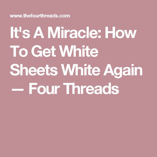 It's A Miracle: How To Get White Sheets White Again — Four Threads