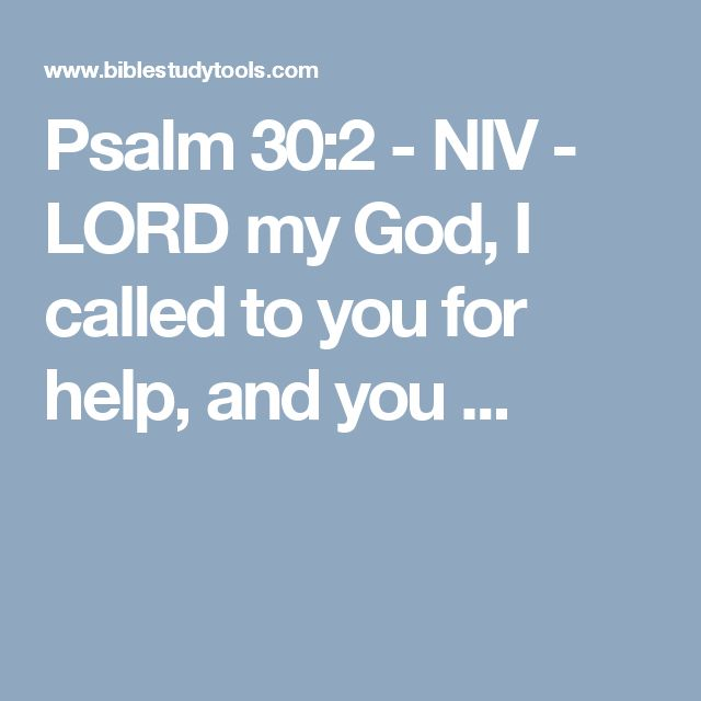 Psalm 30:2 - NIV - LORD my God, I called to you for help, and you ...