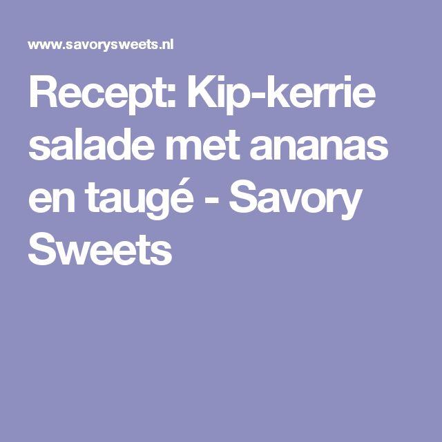 Recept: Kip-kerrie salade met ananas en taugé - Savory Sweets
